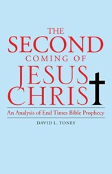 The Second Coming of Jesus Christ: An Analysis of End Time Bible Prophecy - eBook