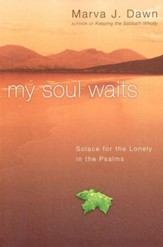 My Soul Waits: Solace for the Lonely in the Psalms
