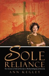 Sole Reliance: Your Assurance to Truth and Security in a World of Ambiguity and Insecurity - eBook