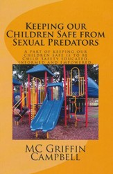 Keeping Our Children Safe from Sexual Predators: Child Safety Educated, Informed and Empowered.