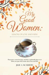 My Good Women: Lessons of Love and Faith - eBook