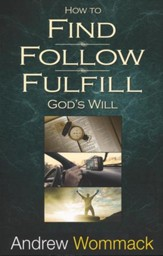 Find, Follow, Fulfill: God's Will For Your Life