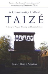 A Community Called Taiz�: A Story of Prayer, Worship, and Reconciliation