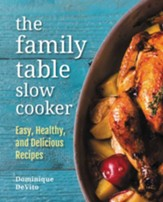 The Family Table Slow Cooker: Easy, healthy and delicious recipes for every day