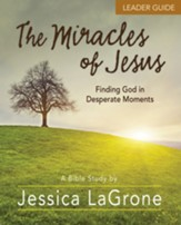The Miracles of Jesus: Finding God in Desperate Moments - Leader Guide