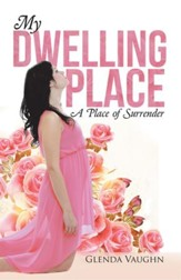 My Dwelling Place: A Place of Surrender - eBook