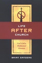 Life After Church: God's Call to Disillusioned Christians