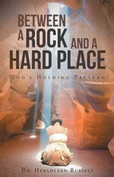 Between a Rock and a Hard Place: God's Holding Pattern - eBook