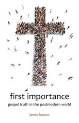 first importance: gospel truth in the postmodern world - eBook