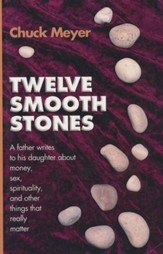 Twelve Smooth Stones: A Father Writes to His Daughter about Money, Sex, Spirituality and Other Things That Really Matter