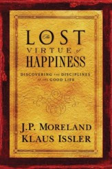 The Lost Virtue of Happiness: Discovering the Disciplines of the Good Life