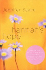 Hannah's Hope: Seeking God's Heart  in the Midst of Infertility, Miscarriage, & Adoption Loss