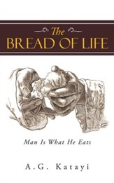 The Bread of Life: Man Is What He Eats - eBook