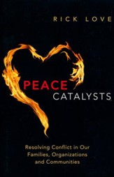 Peace Catalysts: Resolving Conflict in Our Families, Organizations, and Communities