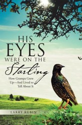 His Eyes Were on the Starling: How Grampa Grew Up-And Lived to Tell About It - eBook