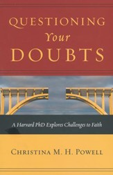 Questioning Your Doubts: A Harvard Ph.D. Explores Challenges to Faith