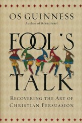Fool's Talk: Recovering the Art of Christian Persuasion (Hardcover)