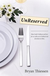 UnReserved: How God's UnReserved love calls us to UnReserved devotion to Him - eBook