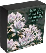 Do Justly, Love Mercy, Walk Humbly, Micah 6:8, Box Plaque