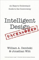 Intelligent Design Uncensored: An Easy-to-Understand Guide to the Controversy