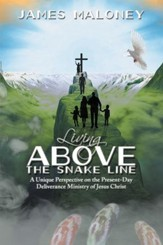 Living above the Snake Line: A Unique Perspective on the Present-Day Deliverance Ministry of Jesus Christ - eBook