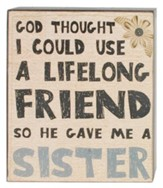 God Thought I Could Use A Lifelong Friend, So He Gave Me A Sister, Box Sign