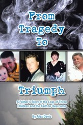 From Tragedy to Triumph: A Father's Story of the Loss of Three Children and the Faith to Overcome - eBook
