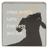 Some Angels Have Four Legs. Dog Box Sign