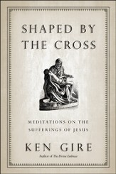 Shaped by the Cross: Meditations on the Suffering of Jesus