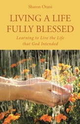 Living a Life Fully Blessed: Learning to Live the Life That God Intended - eBook