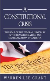 A Constitutional Crisis: The Role of the Federal Judiciary in the Transformation and Secularization of America - eBook