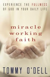 Miracle Working Faith: Experience the Fullness of God in Your Daily Life