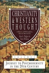 Christianity & Western Thought, Volume 3: Journey to Postmodernity in the Twentieth Century