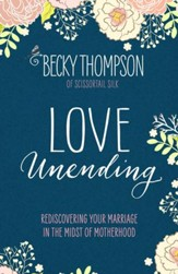 Love Unending: Rediscovering Your Marriage in the Midst of Motherhood - eBook