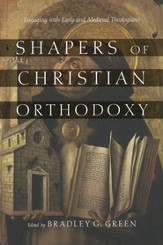 Shapers of Christian Orthodoxy: Engaging with Early and Medieval Theologians