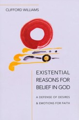 Existential Reasons for Belief in God: A Defense of Desires and Emotions for Faith