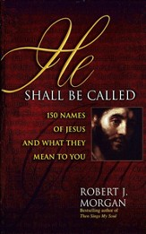 He Shall Be Called: 150 Names of Jesus and What They Mean to You - eBook