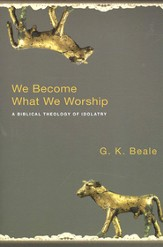 We Become What We Worship: A Biblical Theology of Idolatry - eBook