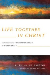 Life Together in Christ: Experiencing Transformation in Community - eBook