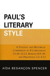 Paul's Literary Style: A Stylistic and Historical Comparison of II Corinthians 11:16-12:13, Romans 8:9-39, and Philippians 3:2-4:13