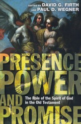 Presence, Power, and Promise: The Role of the Spirit of God  in the Old Testament