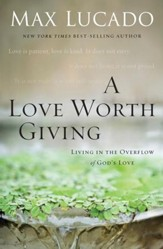 A Love Worth Giving: Living in the Overflow of God's Love - eBook