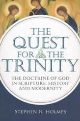 The Quest for the Trinity: The Doctrine of God in Scripture, History and Modernity