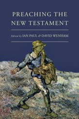 Preaching the New Testament (Ed. by Ian Paul & David Wenham)