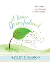 A Woman Overwhelmed: A Bible Study on the Life of Mary, the Mother of Jesus - Participant Workbook - Slightly Imperfect
