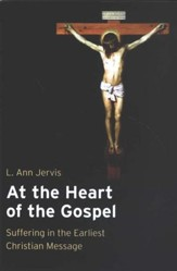 At the Heart of the Gospel: Suffering in the Earliest Christian Message