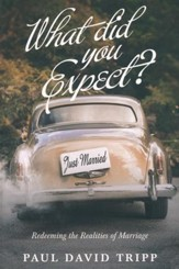 What Did You Expect? (Redesign): Redeeming the Realities of Marriage - eBook