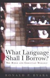 What Language Shall I Borrow? The Bible and Christian Worship