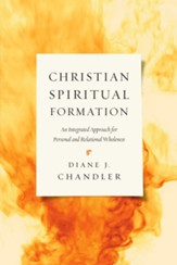 Christian Spiritual Formation: An Integrated Approach for Personal and Relational Wholeness