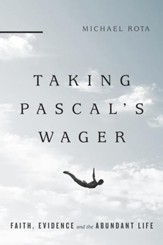Taking Pascal's Wager: Faith, Evidence and the Abundant Life - eBook
